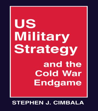 US Military Strategy and the Cold War Endgame: 1st Edition (Paperback) book cover