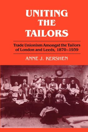 Uniting the Tailors: Trade Unionism amoungst the Tailors of London and Leeds 1870-1939, 1st Edition (Paperback) book cover