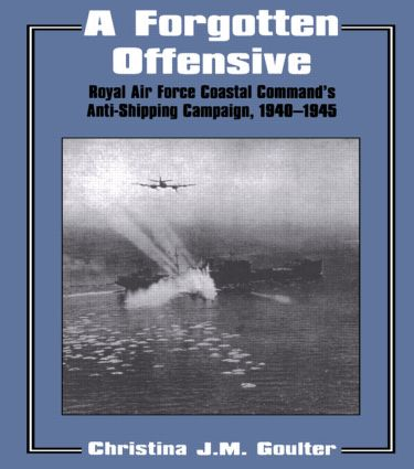 A Forgotten Offensive: Royal Air Force Coastal Command's Anti-Shipping Campaign 1940-1945 book cover