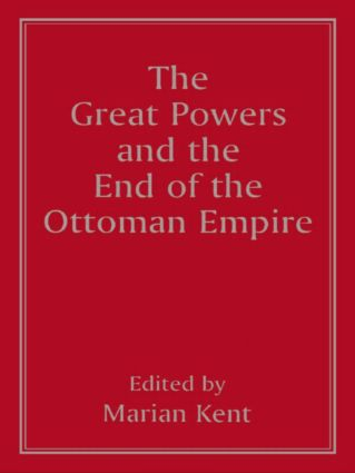 The Great Powers and the End of the Ottoman Empire: 1st Edition (Paperback) book cover