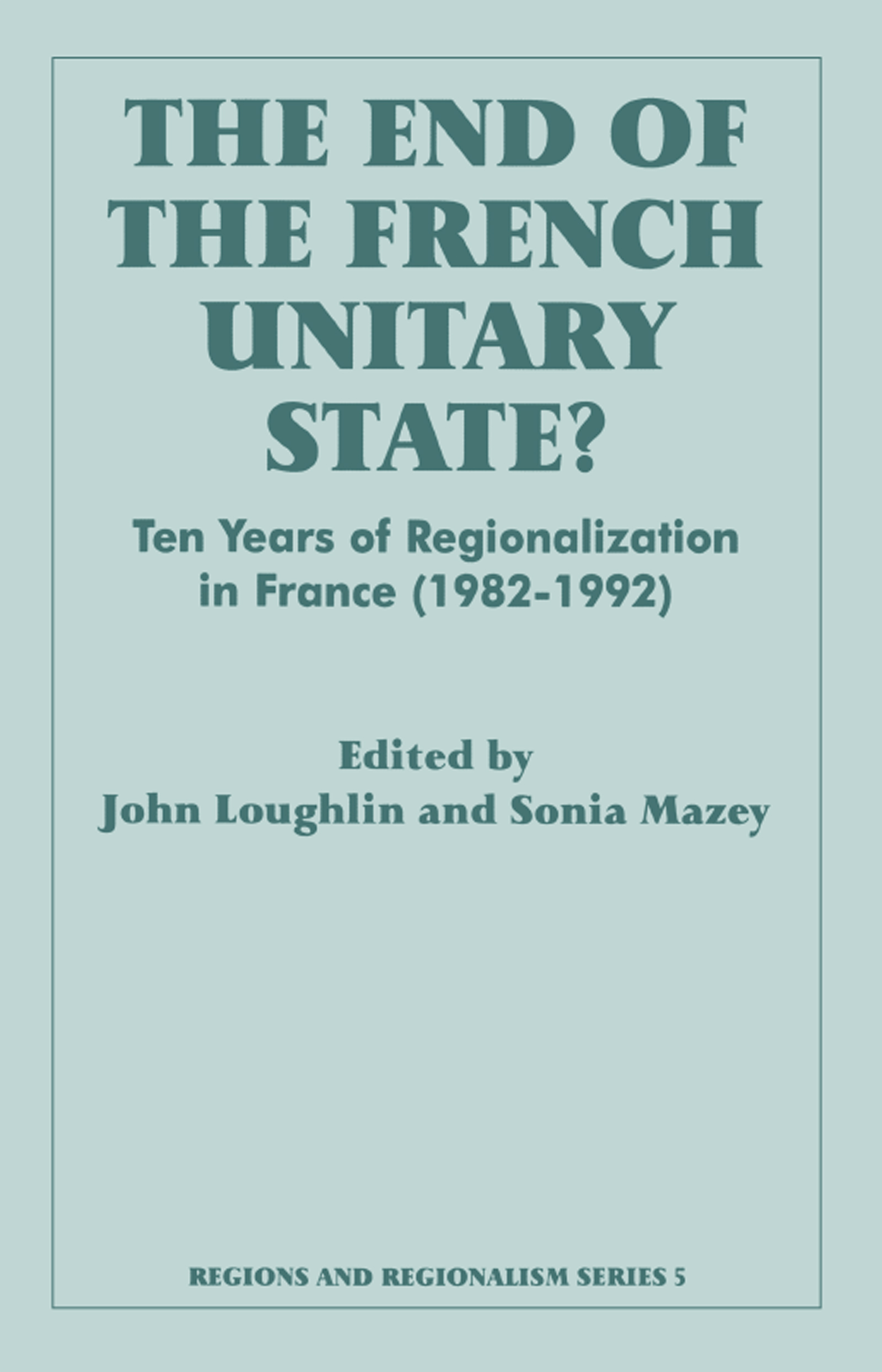 The End of the French Unitary State?: Ten years of Regionalization in France 1982-1992 book cover