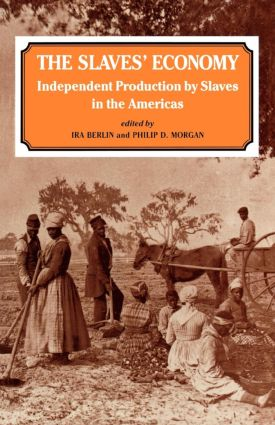 The Slaves' Economy: Independent Production by Slaves in the Americas, 1st Edition (Paperback) book cover