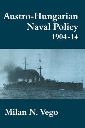 Austro-Hungarian Naval Policy, 1904-1914: 1st Edition (Paperback) book cover