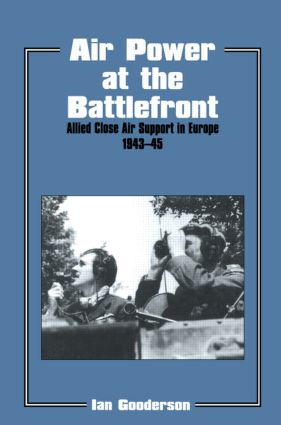 Air Power at the Battlefront: Allied Close Air Support in Europe 1943-45 book cover