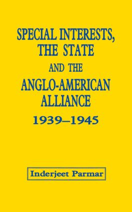 Special Interests, the State and the Anglo-American Alliance, 1939-1945 (Hardback) book cover