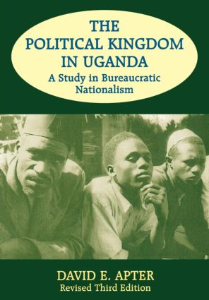 The Political Kingdom in Uganda: A Study in Bureaucratic Nationalism, 1st Edition (Paperback) book cover