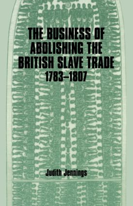 The Business of Abolishing the British Slave Trade, 1783-1807: 1st Edition (Paperback) book cover