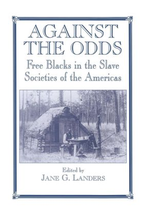 Against the Odds: Free Blacks in the Slave Societies of the Americas (e-Book) book cover