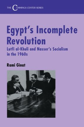 Egypt's Incomplete Revolution: Lutfi al-Khuli and Nasser's Socialism in the 1960s, 1st Edition (Paperback) book cover