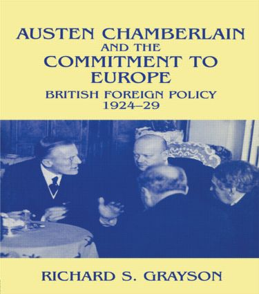 Austen Chamberlain and the Commitment to Europe: British Foreign Policy 1924-1929, 1st Edition (Paperback) book cover