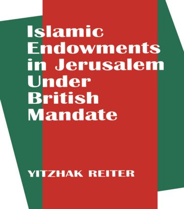 Islamic Endowments in Jerusalem Under British Mandate