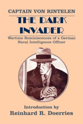 The Dark Invader: Wartime Reminiscences of a German Naval Intelligence Officer, 1st Edition (Paperback) book cover