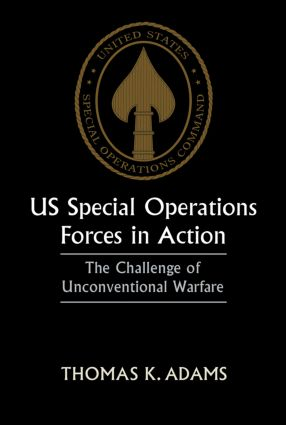 US Special Operations Forces in Action: The Challenge of Unconventional Warfare, 1st Edition (Paperback) book cover