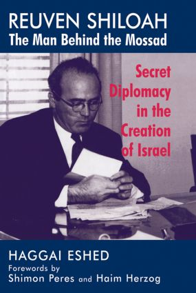 Reuven Shiloah - the Man Behind the Mossad: Secret Diplomacy in the Creation of Israel, 1st Edition (Paperback) book cover