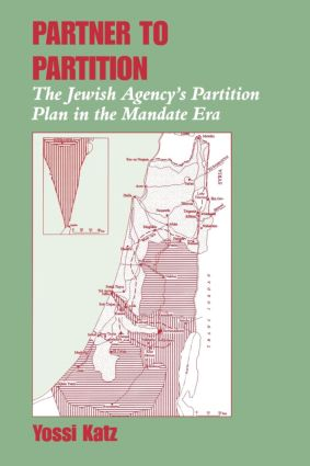 Partner to Partition: The Jewish Agency's Partition Plan in the Mandate Era, 1st Edition (Paperback) book cover