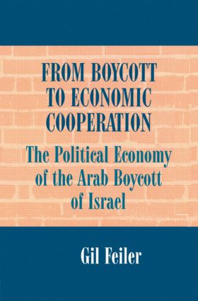From Boycott to Economic Cooperation: The Political Economy of the Arab Boycott of Israel, 1st Edition (Paperback) book cover