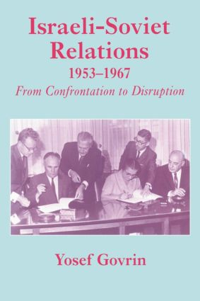 Israeli-Soviet Relations, 1953-1967: From Confrontation to Disruption (Paperback) book cover
