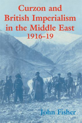 Curzon and British Imperialism in the Middle East, 1916-1919: 1st Edition (Paperback) book cover