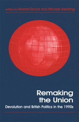Remaking the Union: Devolution and British Politics in the 1990s book cover
