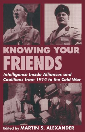 Knowing Your Friends: Intelligence Inside Alliances and Coalitions from 1914 to the Cold War (Paperback) book cover