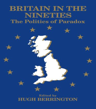 Britain in the Nineties: The Politics of Paradox, 1st Edition (Paperback) book cover