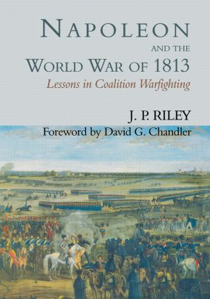 Napoleon and the World War of 1813: Lessons in Coalition Warfighting book cover