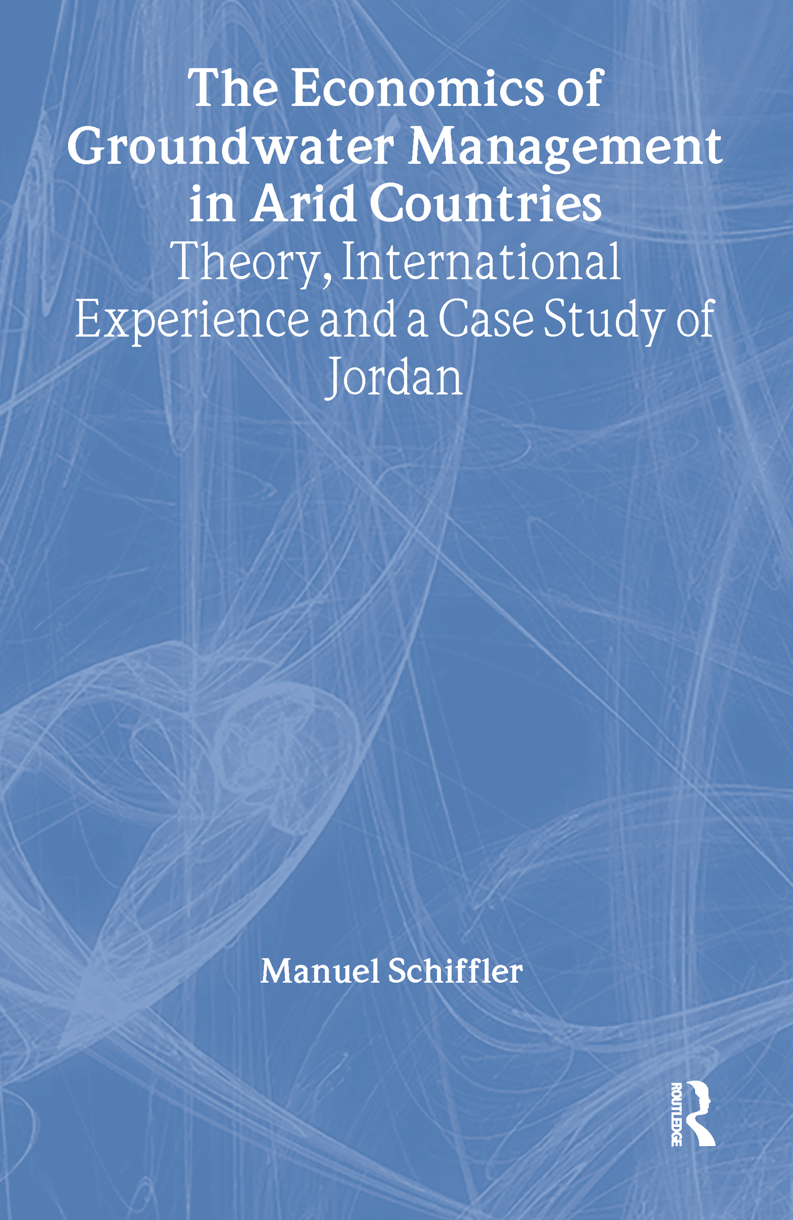 The Economics of Groundwater Management in Arid Countries: Theory, International Experience and a Case Study of Jordan, 1st Edition (Paperback) book cover