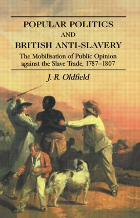 Popular Politics and British Anti-Slavery: The Mobilisation of Public Opinion against the Slave Trade 1787-1807 (Paperback) book cover