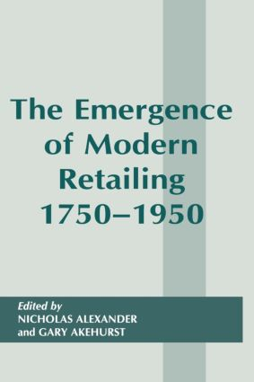 The Emergence of Modern Retailing 1750-1950: 1st Edition (Paperback) book cover