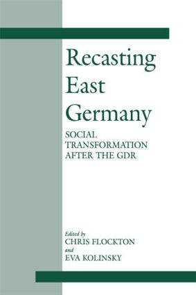 Recasting East Germany: Social Transformation after the GDR, 1st Edition (Paperback) book cover