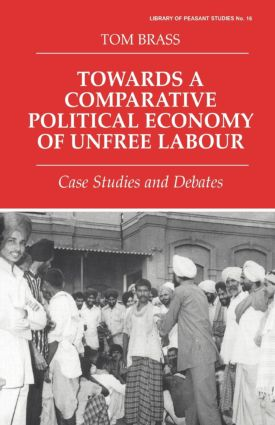Towards a Comparative Political Economy of Unfree Labour: Case Studies and Debates, 1st Edition (Paperback) book cover