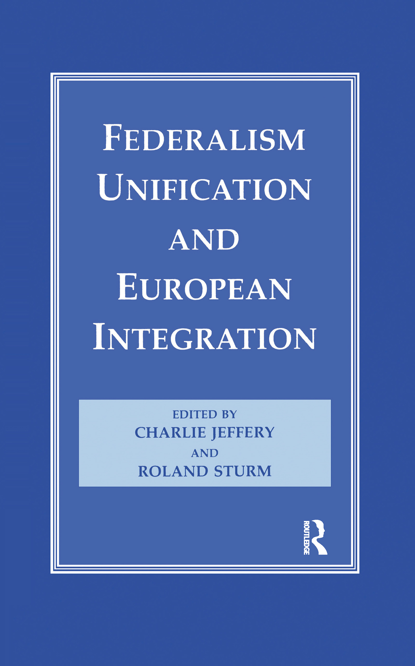 Federalism, Unification and European Integration: 1st Edition (Hardback) book cover