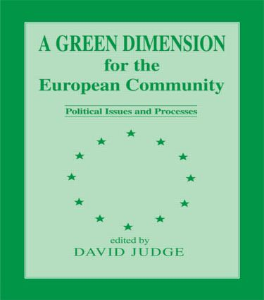 A Green Dimension for the European Community: Political Issues and Processes, 1st Edition (Hardback) book cover