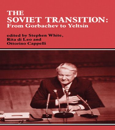 The Soviet Transition: From Gorbachev to Yeltsin, 1st Edition (Hardback) book cover