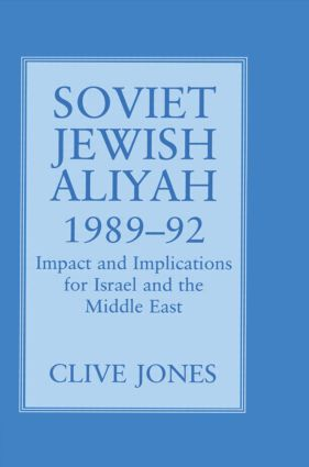 Soviet Jewish Aliyah, 1989-92: Impact and Implications for Israel and the Middle East (Hardback) book cover