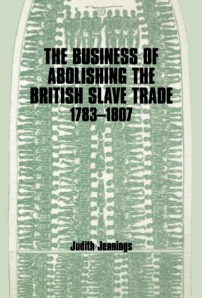 The Business of Abolishing the British Slave Trade, 1783-1807: 1st Edition (Hardback) book cover