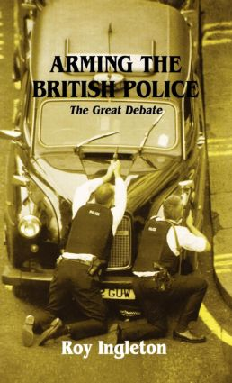 Arming the British Police: The Great Debate, 1st Edition (Paperback) book cover