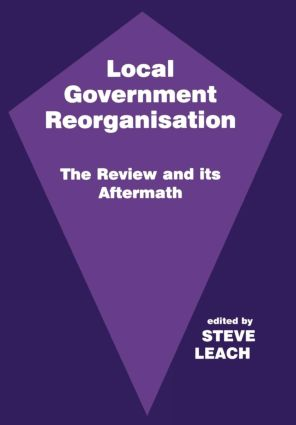Local Government Reorganisation: The Review and its Aftermath, 1st Edition (Hardback) book cover