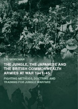 The Jungle, Japanese and the British Commonwealth Armies at War, 1941-45: Fighting Methods, Doctrine and Training for Jungle Warfare (Hardback) book cover
