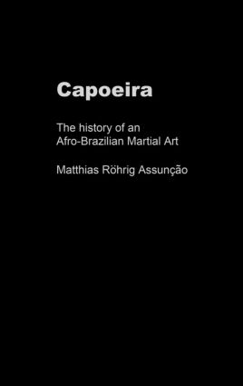 Capoeira: The History of an Afro-Brazilian Martial Art book cover