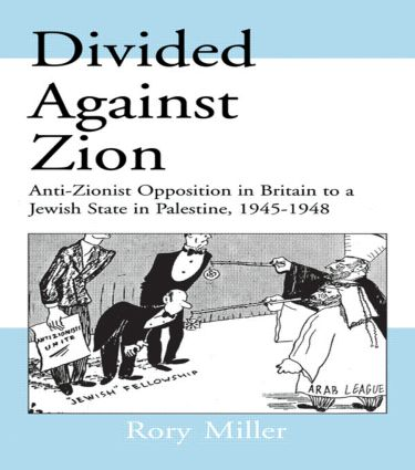 Divided Against Zion: Anti-Zionist Opposition to the Creation of a Jewish State in Palestine, 1945-1948 (Hardback) book cover