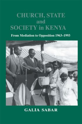 Church, State and Society in Kenya: From Mediation to Opposition, 1st Edition (Hardback) book cover