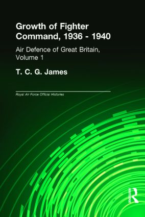Growth of Fighter Command, 1936-1940: Air Defence of Great Britain, Volume 1, 1st Edition (Hardback) book cover