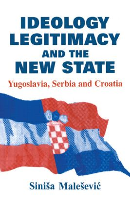 Ideology, Legitimacy and the New State: Yugoslavia, Serbia and Croatia (Hardback) book cover