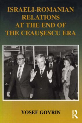 Israeli-Romanian Relations at the End of the Ceausescu Era: As Seen by Israel's Ambassador to Romania 1985-1989 (Hardback) book cover