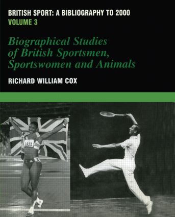 British Sport - a Bibliography to 2000: Volume 3: Biographical Studies of Britsh Sportsmen, Women and Animals, 1st Edition (Hardback) book cover