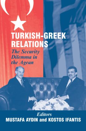 Turkish-Greek Relations: The Security Dilemma in the Aegean, 1st Edition (Hardback) book cover