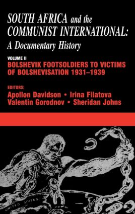 South Africa and the Communist International: Volume 2: Bolshevik Footsoldiers to Victims of Bolshevisation, 1931-1939, 1st Edition (Hardback) book cover