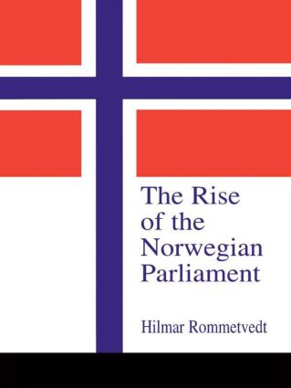 The Rise of the Norwegian Parliament: Studies in Norwegian Parliamentary Government, 1st Edition (Hardback) book cover