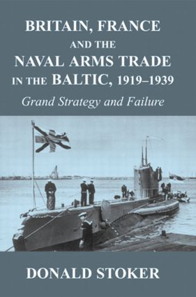 Britain, France and the Naval Arms Trade in the Baltic, 1919 -1939: Grand Strategy and Failure, 1st Edition (Hardback) book cover